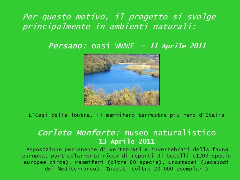 Per questo motivo, il progetto si svolge principalmente in ambienti naturali: Persano: oasi WWWF – 11 Aprile 2011 LOasi della lontra, il mammifero ter