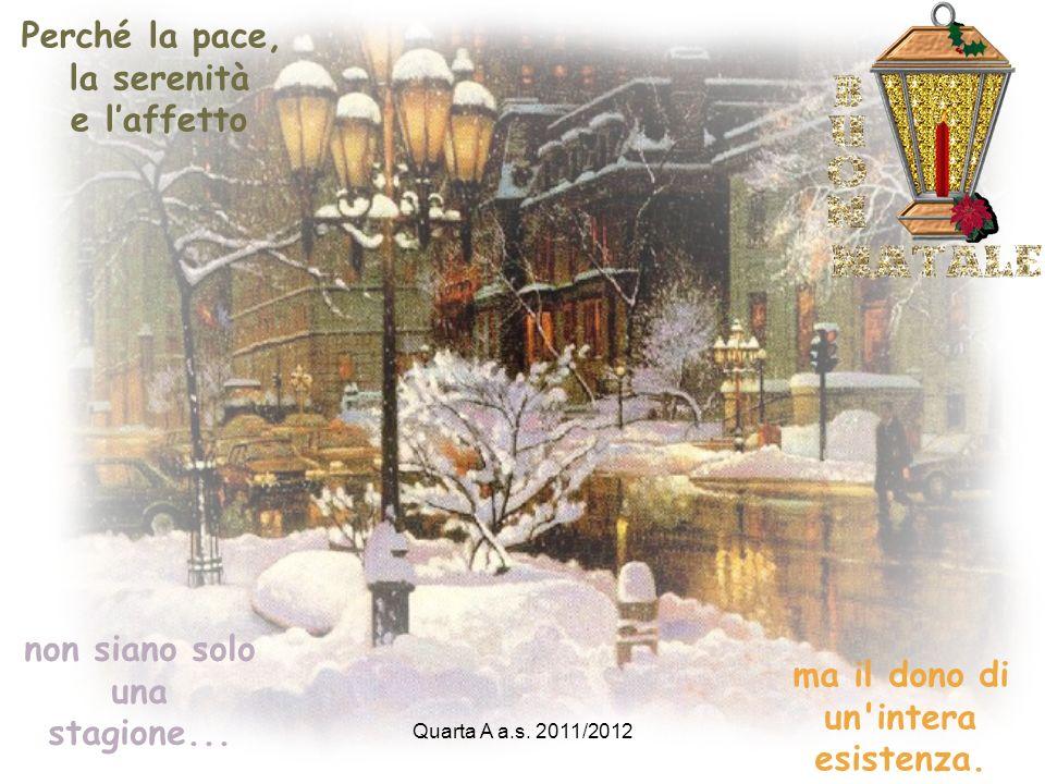 Quarta A a.s. 2011/2012 Possa questo Natale, farti trovare tanti doni sotto l'albero, tanti abbracci che ti scaldino il cuore. tanti sorrisi che ti fa