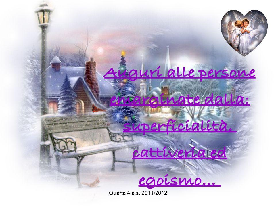 Quarta A a.s. 2011/2012 Perché la pace, la serenità e laffetto ma il dono di un'intera esistenza. non siano solo una stagione...