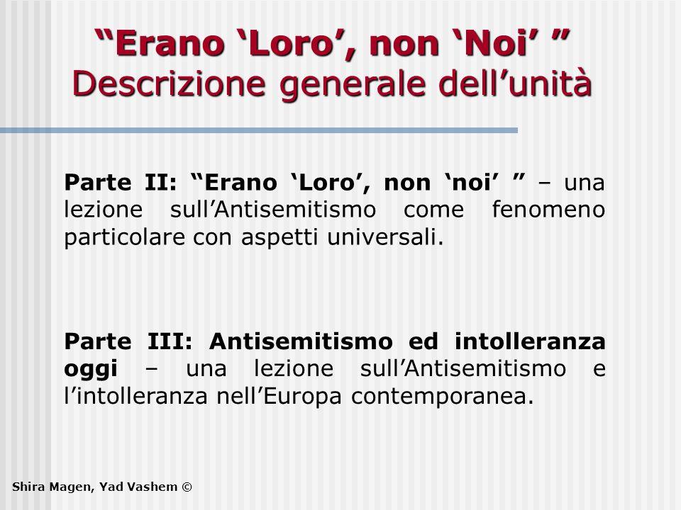 Parte II: Erano Loro, non noi – una lezione sullAntisemitismo come fenomeno particolare con aspetti universali. Parte III: Antisemitismo ed intolleran