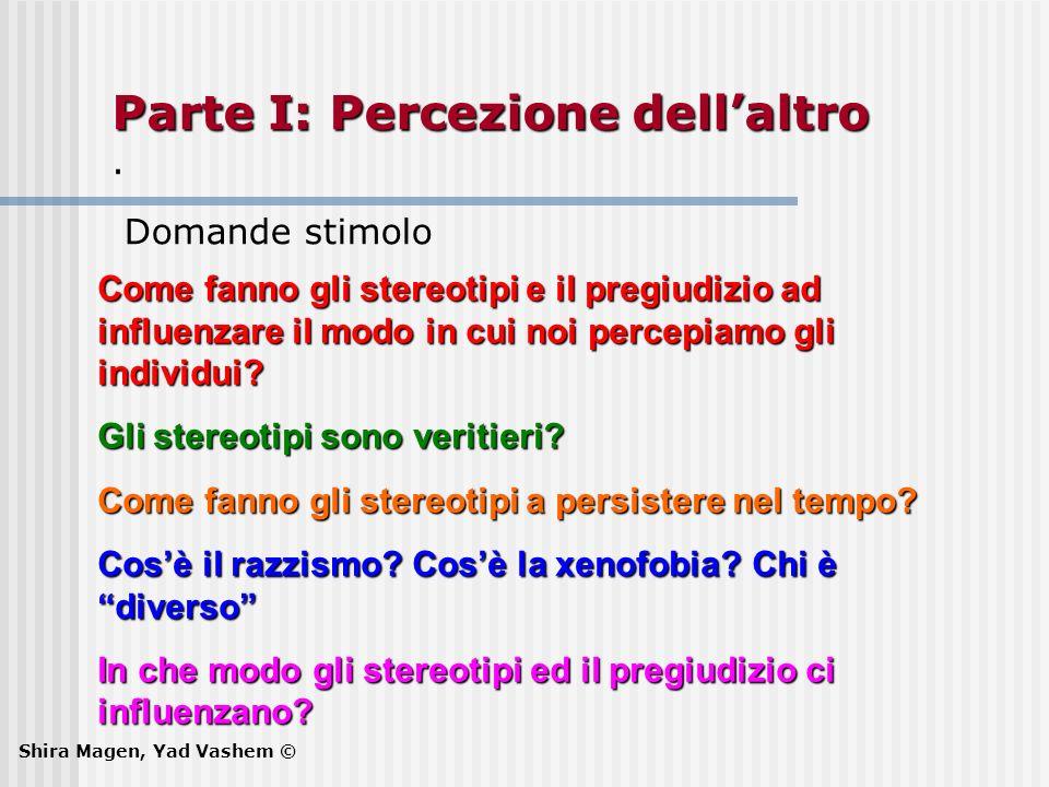 Parte I: Percezione dellaltro Parte I: Percezione dellaltro. Domande stimolo Come fanno gli stereotipi e il pregiudizio ad influenzare il modo in cui