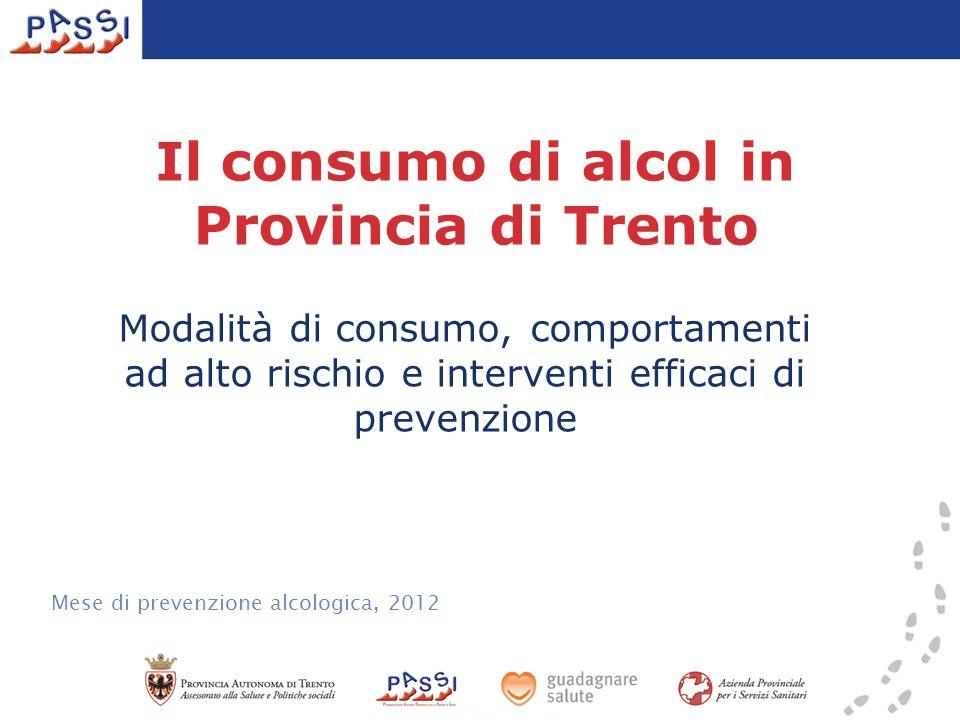 Il consumo di alcol in Provincia di Trento Modalità di consumo, comportamenti ad alto rischio e interventi efficaci di prevenzione Mese di prevenzione