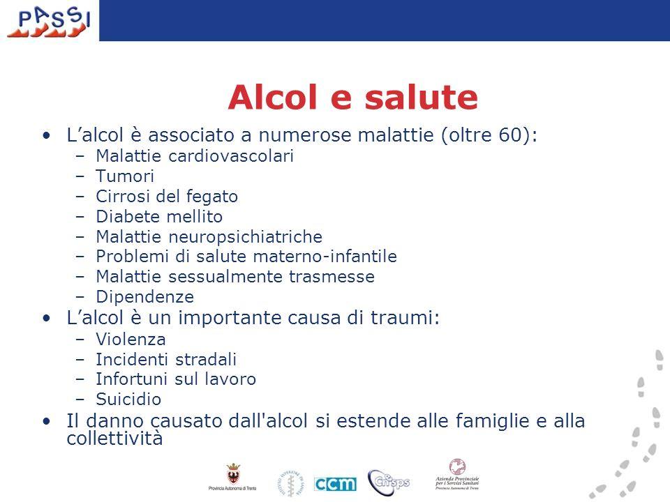 Alcol e salute Lalcol è associato a numerose malattie (oltre 60): –Malattie cardiovascolari –Tumori –Cirrosi del fegato –Diabete mellito –Malattie neu