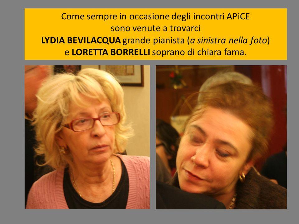 Come sempre in occasione degli incontri APiCE sono venute a trovarci LYDIA BEVILACQUA grande pianista (a sinistra nella foto) e LORETTA BORRELLI sopra
