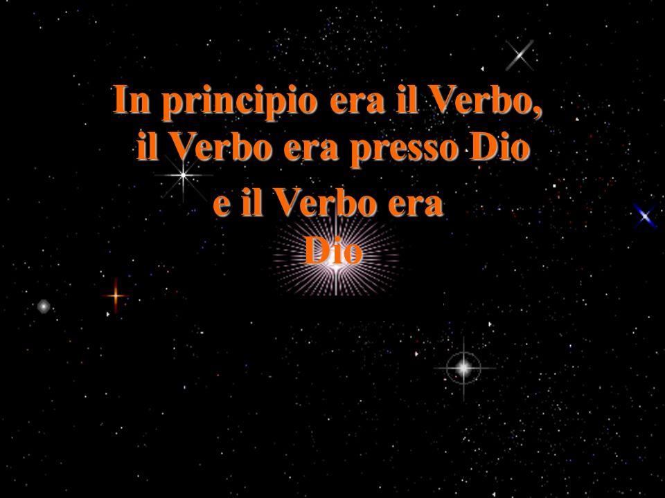 In principio era il Verbo, il Verbo era presso Dio e il Verbo era Dio