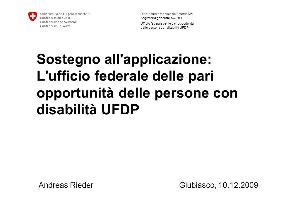 Dipartimento federale dellinterno DFI Segreteria generale SG-DFI Ufficio federale per le pari opportunità delle persone con disabilità UFDP Sostegno a