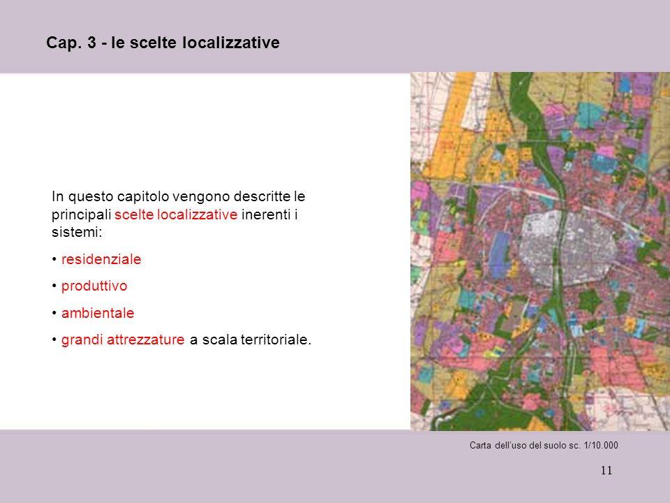 11 Cap. 3 - le scelte localizzative In questo capitolo vengono descritte le principali scelte localizzative inerenti i sistemi: residenziale produttiv