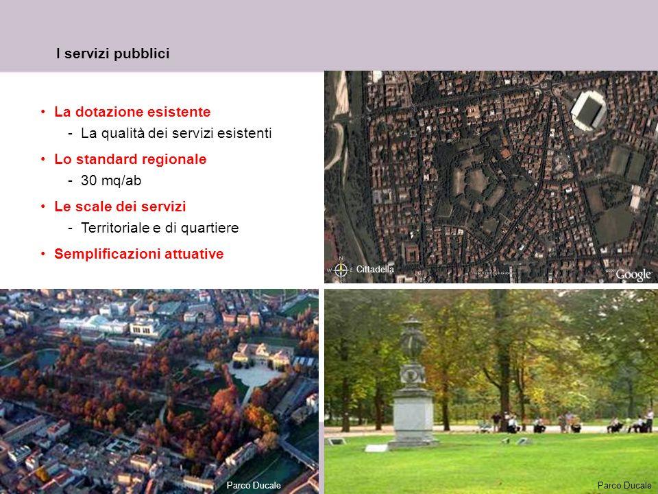 21 I servizi pubblici La dotazione esistente -La qualità dei servizi esistenti Lo standard regionale -30 mq/ab Le scale dei servizi -Territoriale e di