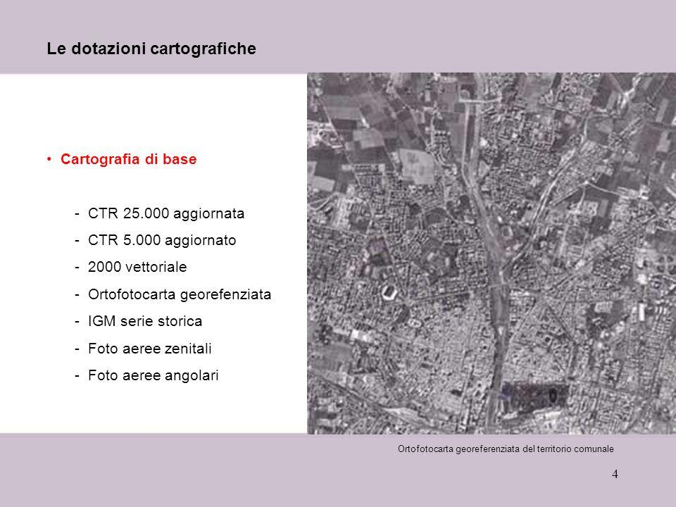 4 Le dotazioni cartografiche Cartografia di base -CTR 25.000 aggiornata -CTR 5.000 aggiornato -2000 vettoriale -Ortofotocarta georefenziata -IGM serie