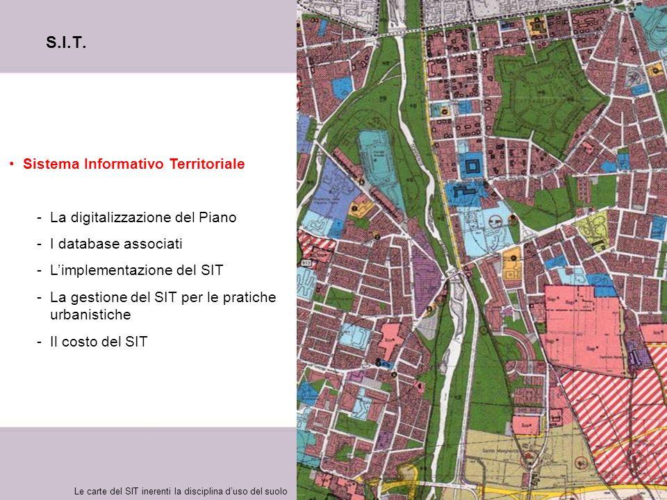 5 S.I.T. Sistema Informativo Territoriale -La digitalizzazione del Piano -I database associati -Limplementazione del SIT -La gestione del SIT per le p