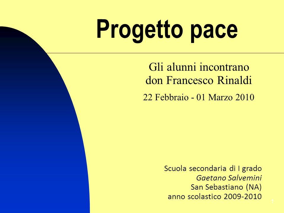 1 Progetto pace Gli alunni incontrano don Francesco Rinaldi 22 Febbraio - 01 Marzo 2010 Scuola secondaria di I grado Gaetano Salvemini San Sebastiano