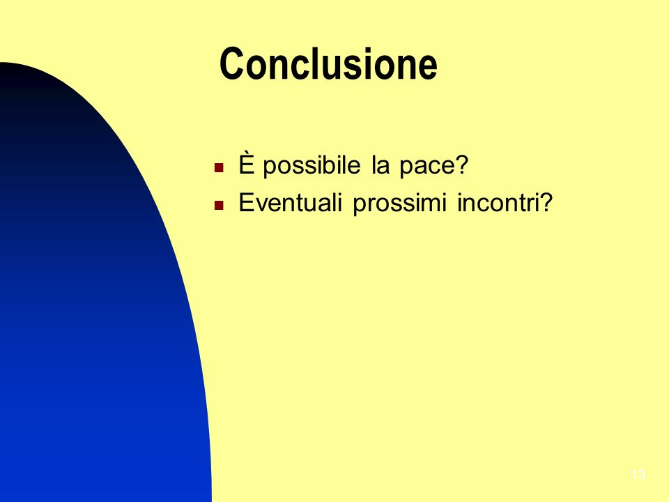13 Conclusione È possibile la pace? Eventuali prossimi incontri?