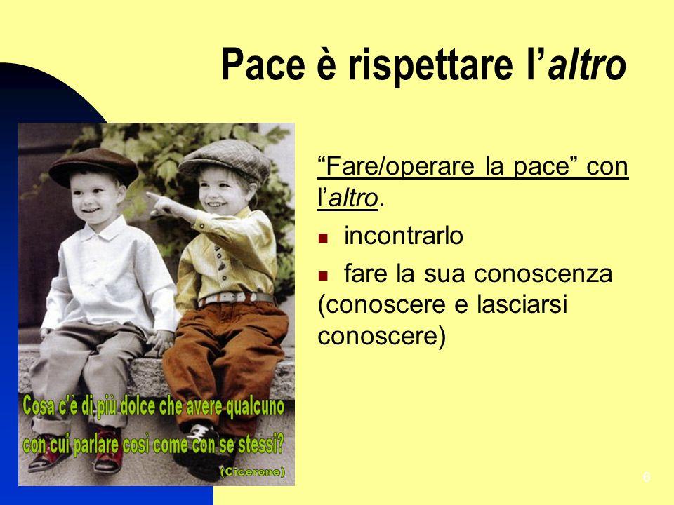 7 Pace è rispettare l altro Fare/operare la pace con laltro.