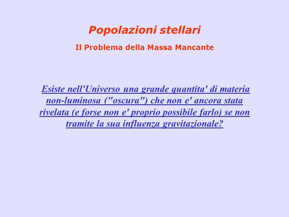 Popolazioni stellari Il Problema della Massa Mancante Esiste nell'Universo una grande quantita' di materia non-luminosa (