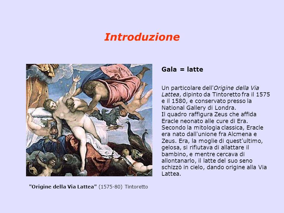 Gala = latte Un particolare dell'Origine della Via Lattea, dipinto da Tintoretto fra il 1575 e il 1580, e conservato presso la National Gallery di Lon