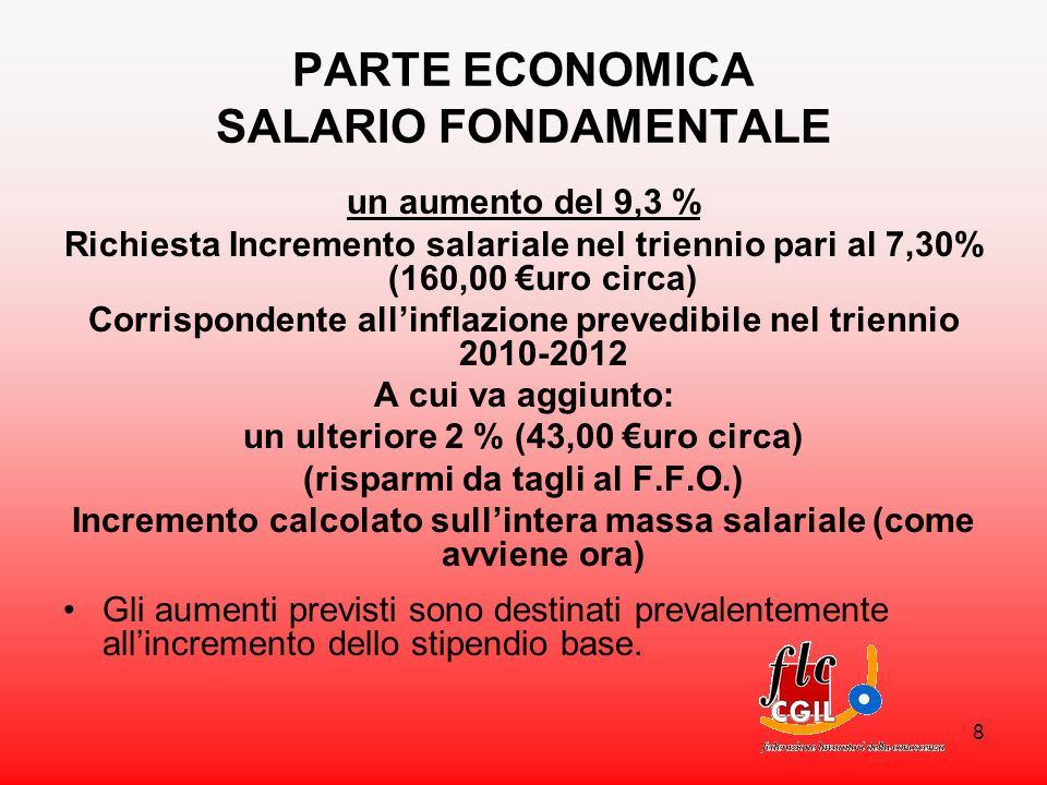 8 PARTE ECONOMICA SALARIO FONDAMENTALE un aumento del 9,3 % Richiesta Incremento salariale nel triennio pari al 7,30% (160,00 uro circa) Corrispondent