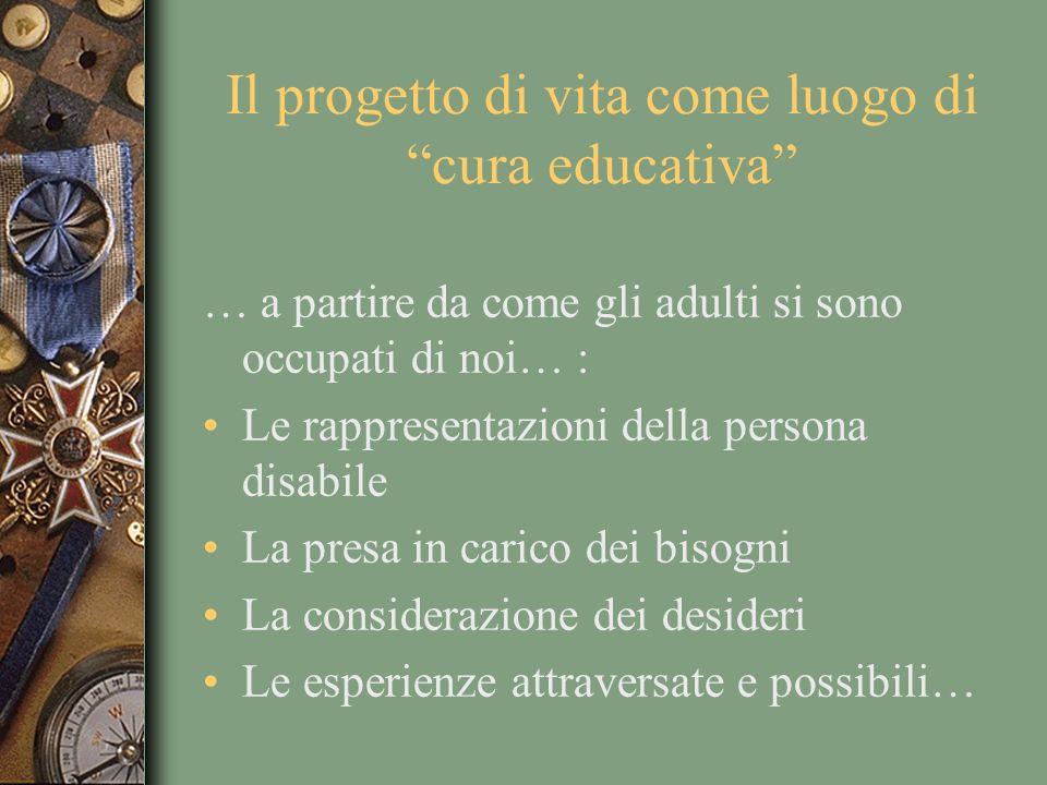 Il progetto di vita come luogo di cura educativa … a partire da come gli adulti si sono occupati di noi… : Le rappresentazioni della persona disabile