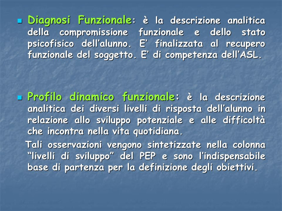 Diagnosi Funzionale : è la descrizione analitica della compromissione funzionale e dello stato psicofisico dellalunno. E finalizzata al recupero funzi
