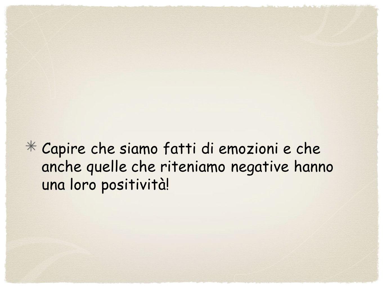 Capire che siamo fatti di emozioni e che anche quelle che riteniamo negative hanno una loro positività!
