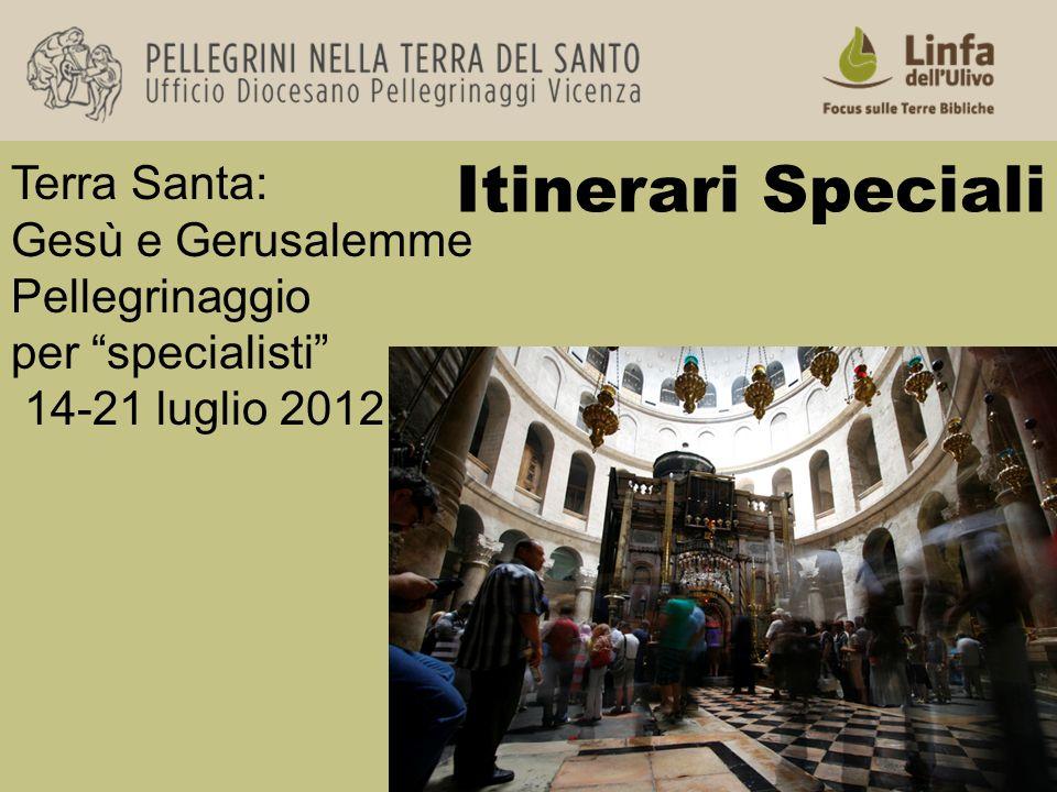 Itinerari Speciali Terra Santa: Gesù e Gerusalemme Pellegrinaggio per specialisti 14-21 luglio 2012