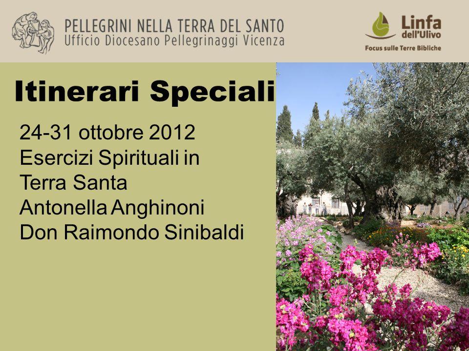 Itinerari Speciali 24-31 ottobre 2012 Esercizi Spirituali in Terra Santa Antonella Anghinoni Don Raimondo Sinibaldi