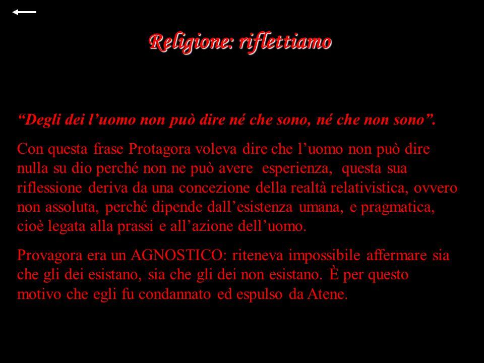 Religione: riflettiamo Degli dei luomo non può dire né che sono, né che non sono.