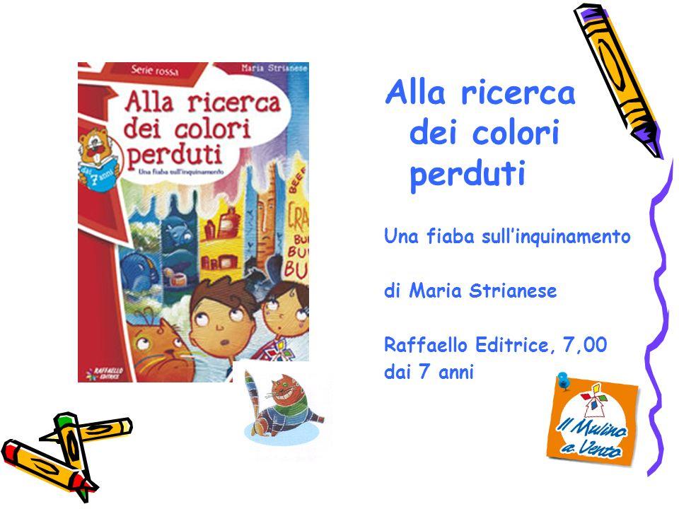 Alla ricerca dei colori perduti Una fiaba sullinquinamento di Maria Strianese Raffaello Editrice, 7,00 dai 7 anni