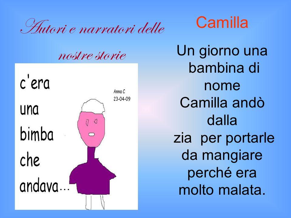 Camilla Un giorno una bambina di nome Camilla andò dalla zia per portarle da mangiare perché era molto malata.