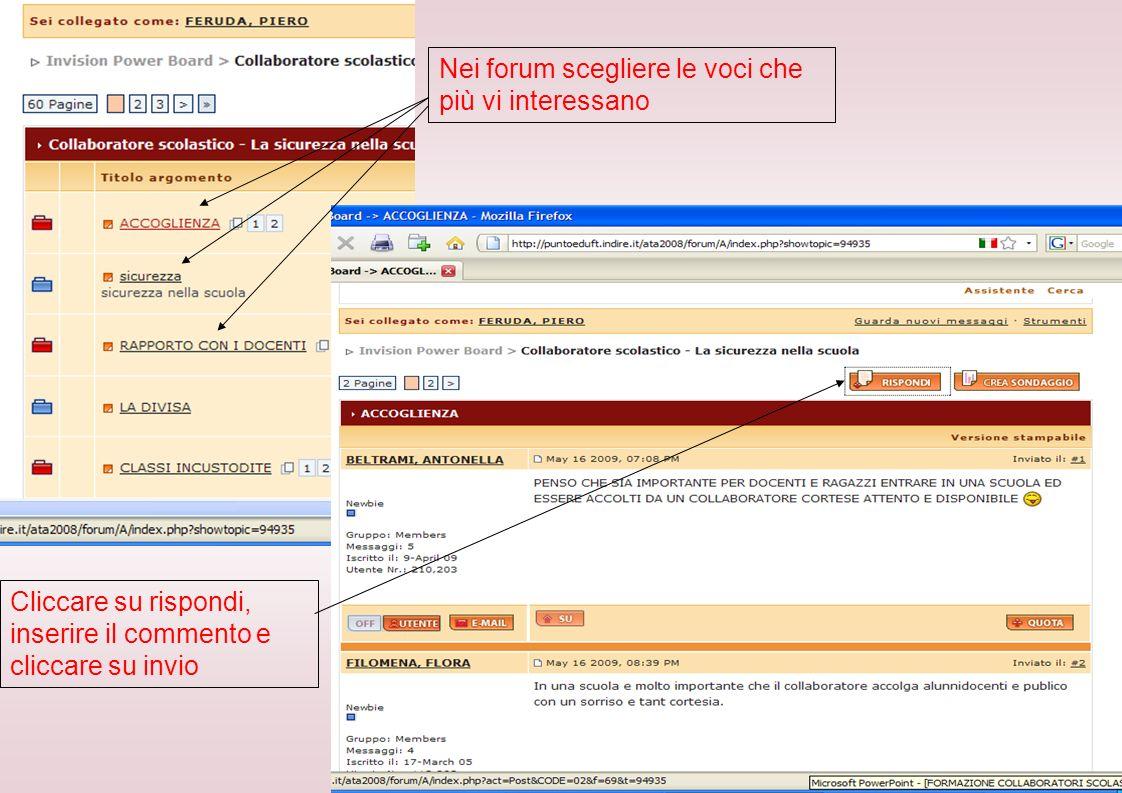 Nei forum scegliere le voci che più vi interessano Cliccare su rispondi, inserire il commento e cliccare su invio