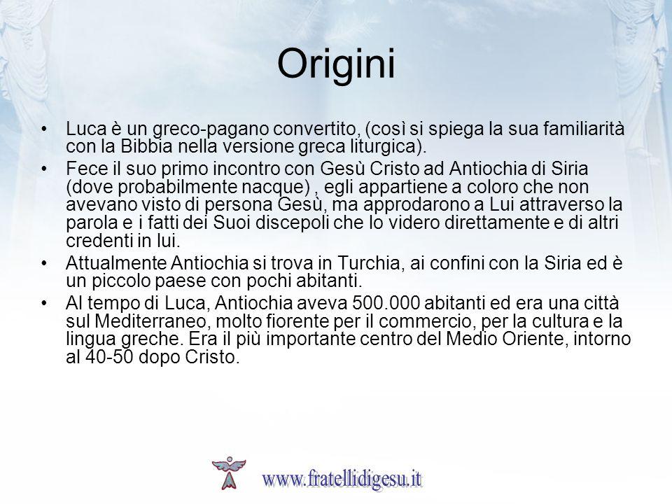 Origini Luca è un greco-pagano convertito, (così si spiega la sua familiarità con la Bibbia nella versione greca liturgica).