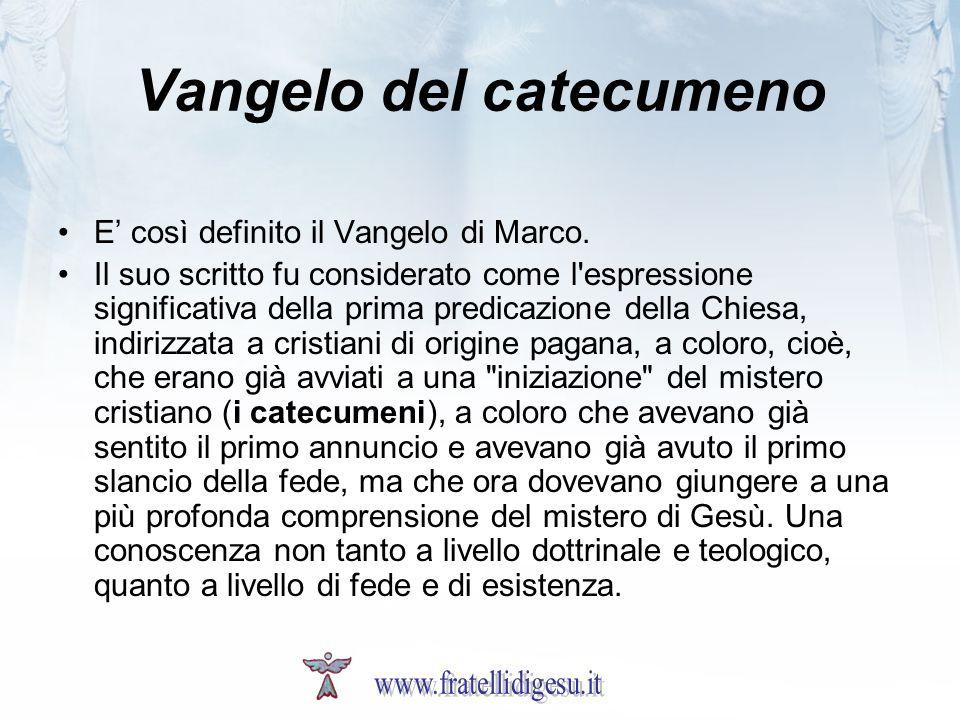 Vangelo del catecumeno E così definito il Vangelo di Marco.