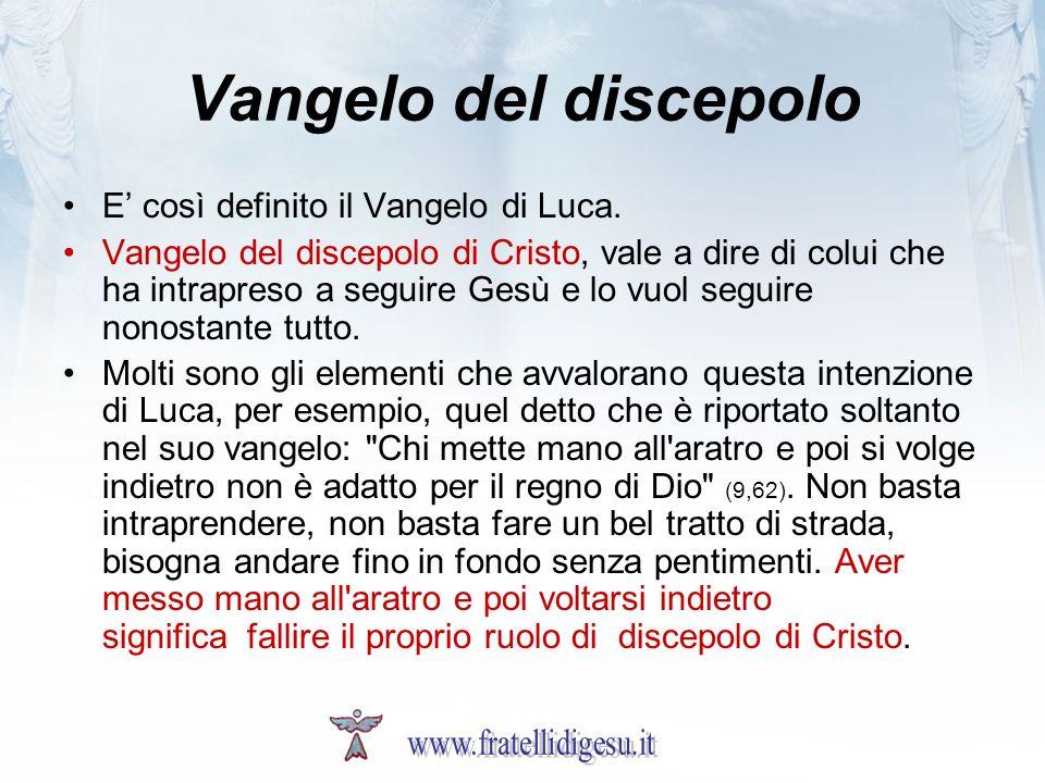 Vangelo del discepolo E così definito il Vangelo di Luca.