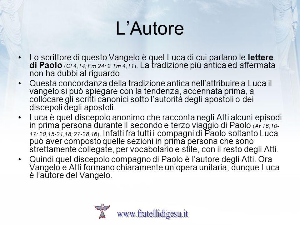 LAutore Lo scrittore di questo Vangelo è quel Luca di cui parlano le lettere di Paolo (Cl 4,14; Fm 24; 2 Tm 4,11).