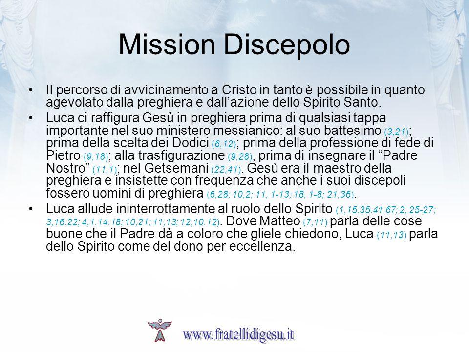 Mission Discepolo Il percorso di avvicinamento a Cristo in tanto è possibile in quanto agevolato dalla preghiera e dallazione dello Spirito Santo.