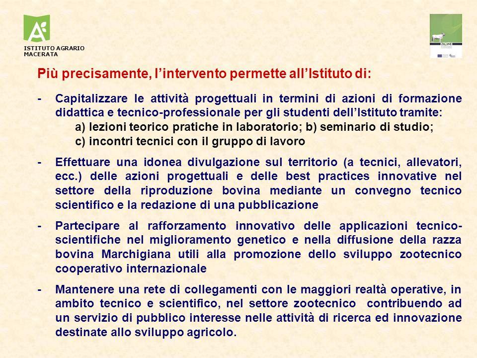 Più precisamente, lintervento permette allIstituto di: - Capitalizzare le attività progettuali in termini di azioni di formazione didattica e tecnico-