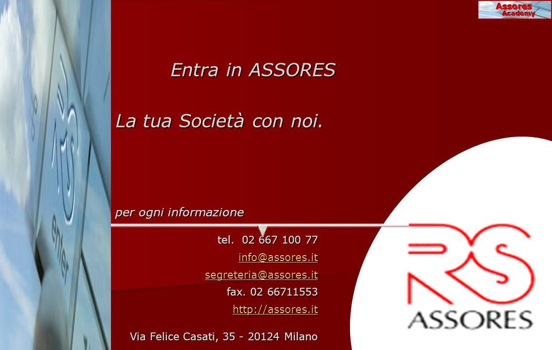 Assores Academy Entra in ASSORES La tua Società con noi. per ogni informazione tel. 02 667 100 77 info@assores.it segreteria@assores.it fax. 02 667115