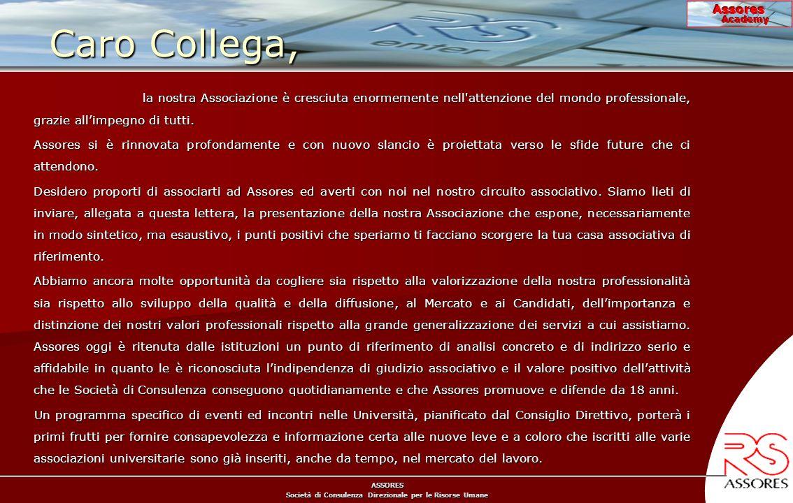 ASSORES Società di Consulenza Direzionale per le Risorse Umane Assores Academy Caro Collega, la nostra Associazione è cresciuta enormemente nell attenzione del mondo professionale, grazie allimpegno di tutti.