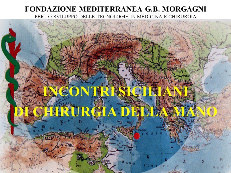 FONDAZIONE MEDITERRANEA G.B. MORGAGNI PER LO SVILUPPO DELLE TECNOLOGIE IN MEDICINA E CHIRURGIA INCONTRI SICILIANI DI CHIRURGIA DELLA MANO
