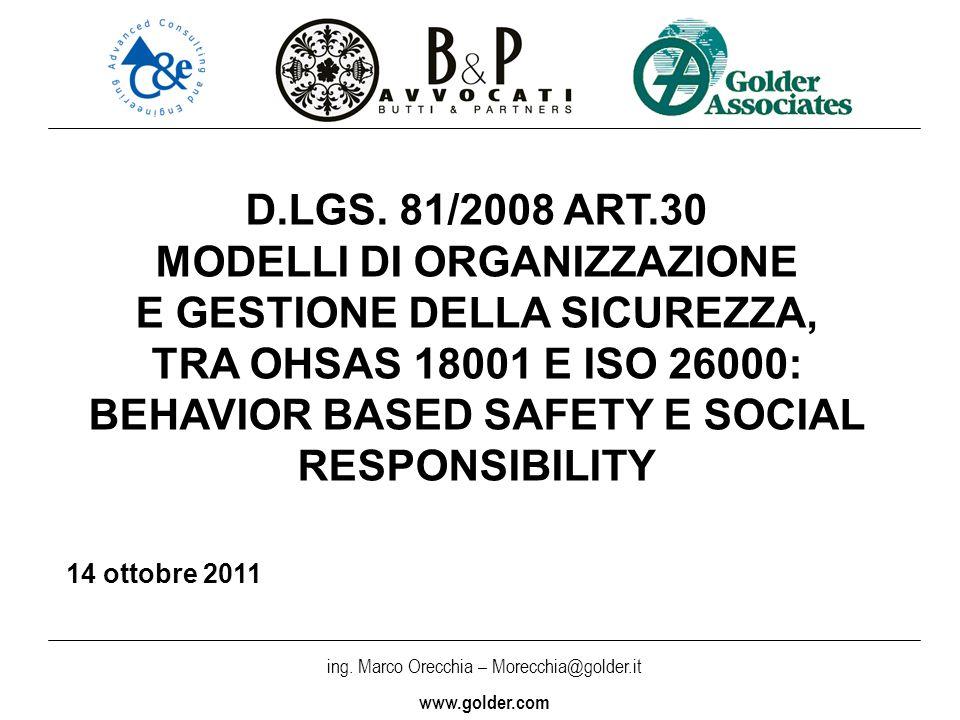ing. Marco Orecchia – Morecchia@golder.it www.golder.com D.LGS. 81/2008 ART.30 MODELLI DI ORGANIZZAZIONE E GESTIONE DELLA SICUREZZA, TRA OHSAS 18001 E