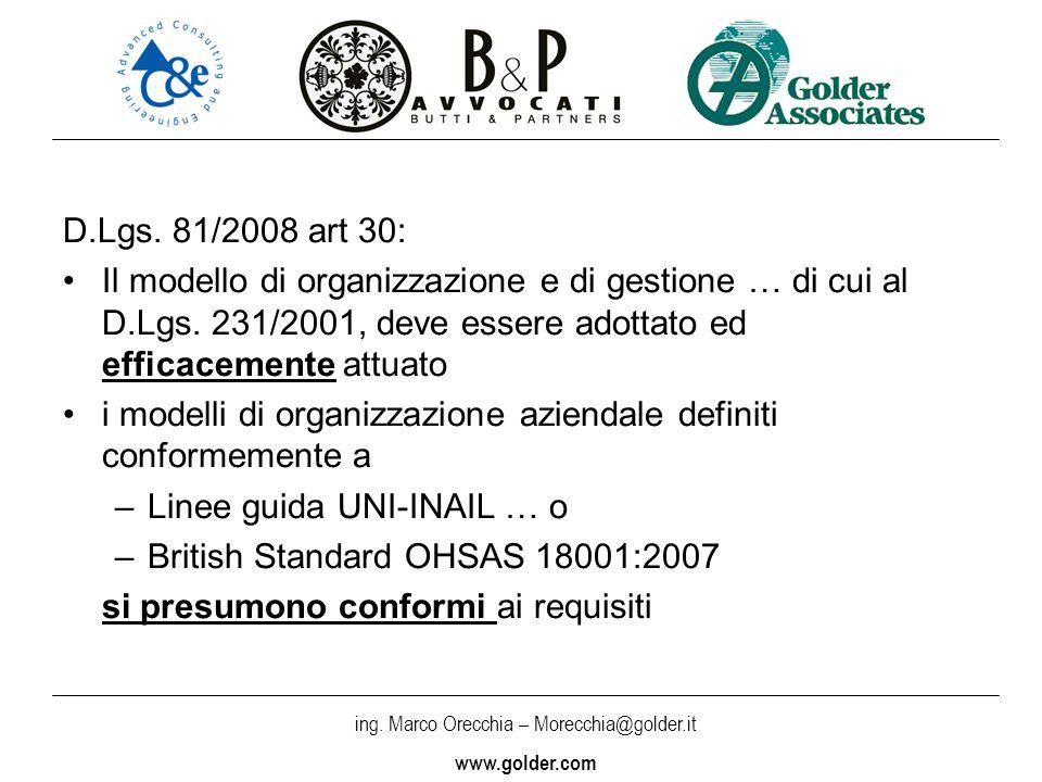 ing. Marco Orecchia – Morecchia@golder.it www.golder.com D.Lgs. 81/2008 art 30: Il modello di organizzazione e di gestione … di cui al D.Lgs. 231/2001