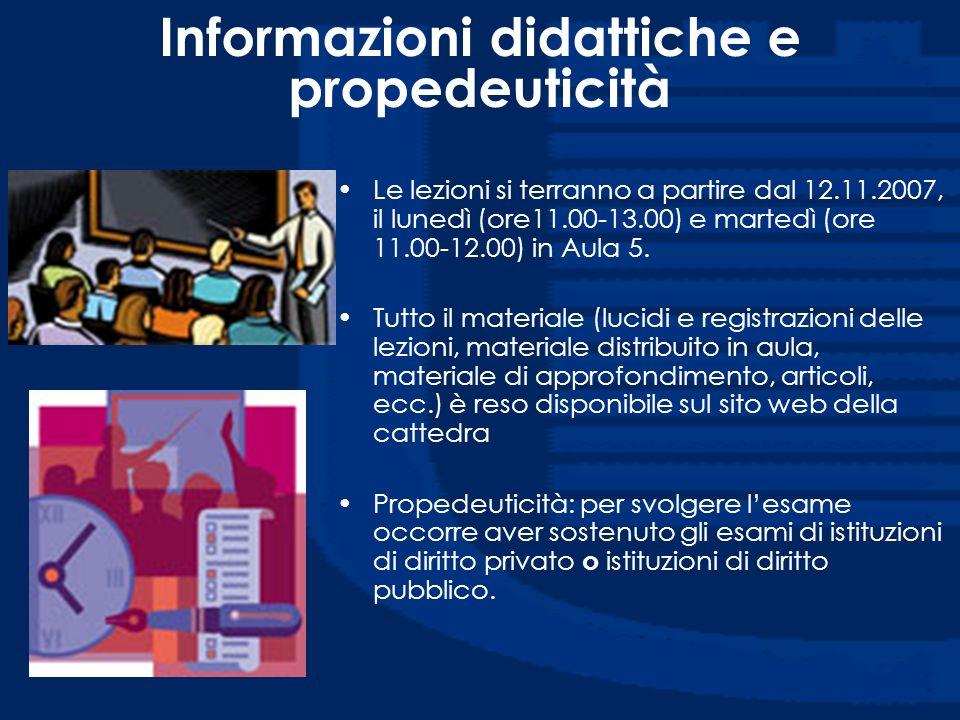 Informazioni didattiche e propedeuticità Le lezioni si terranno a partire dal 12.11.2007, il lunedì (ore11.00-13.00) e martedì (ore 11.00-12.00) in Au