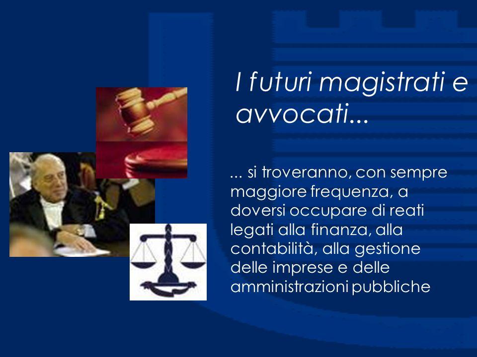 I futuri magistrati e avvocati...... si troveranno, con sempre maggiore frequenza, a doversi occupare di reati legati alla finanza, alla contabilità,