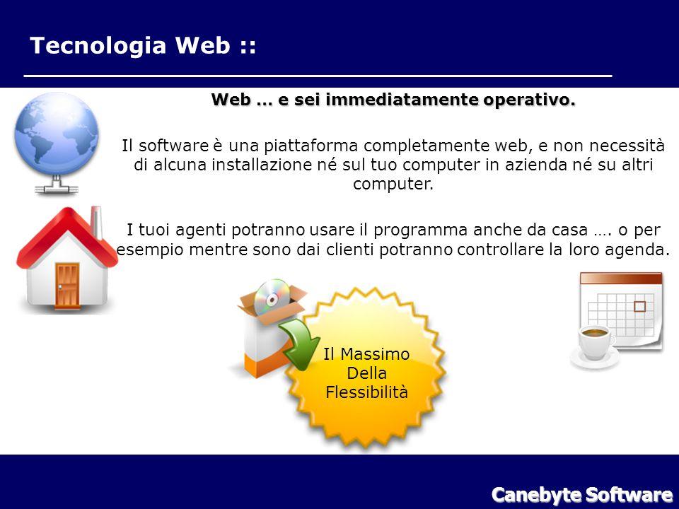 Tecnologia Web :: Canebyte Software Tecnologia Web Web … e sei immediatamente operativo. Il software è una piattaforma completamente web, e non necess