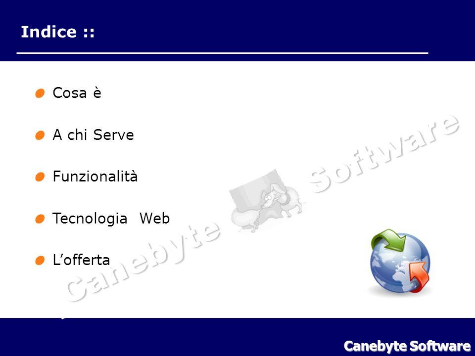 Indice :: Cosa è A chi Serve Funzionalità Tecnologia Web Lofferta Canebyte Software Indice