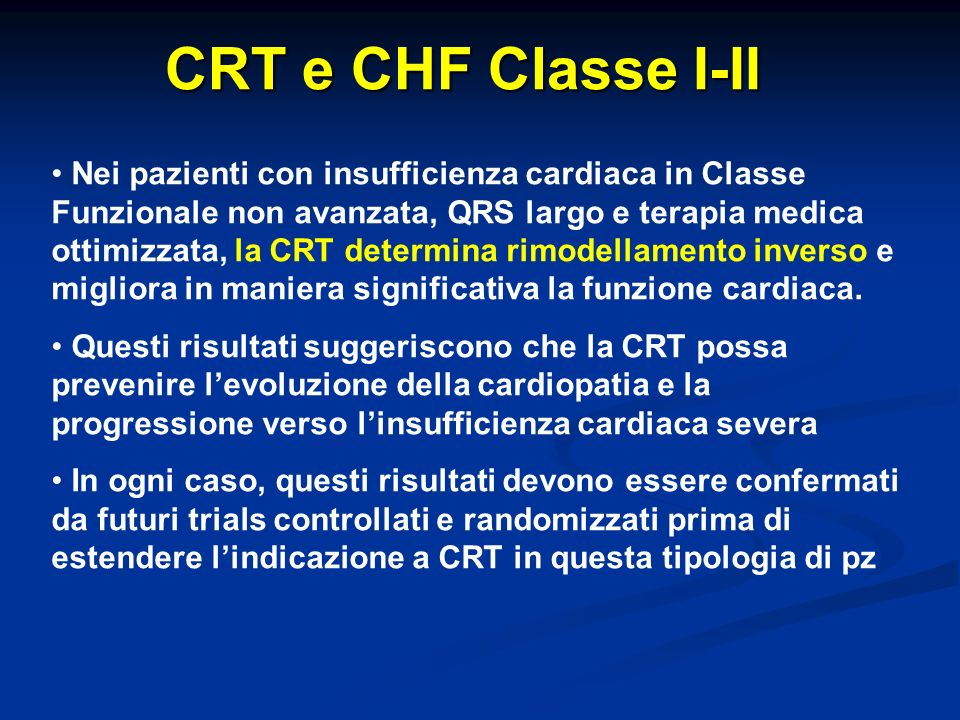 CRT e CHF Classe I-II Nei pazienti con insufficienza cardiaca in Classe Funzionale non avanzata, QRS largo e terapia medica ottimizzata, la CRT determ