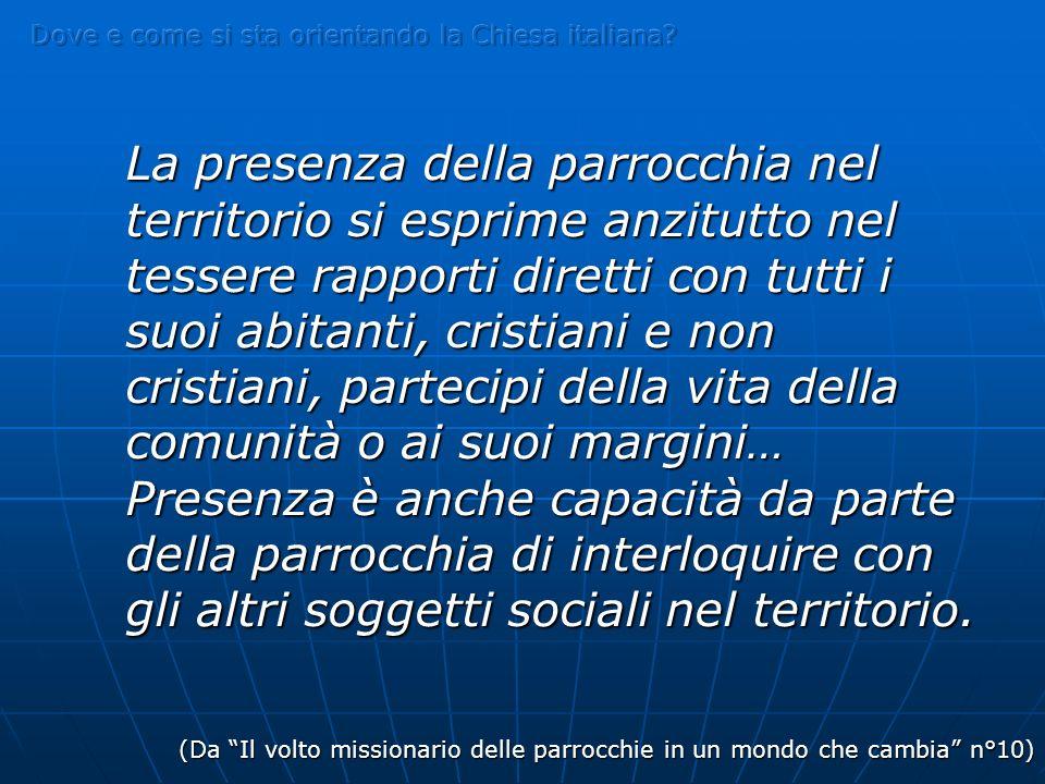 La presenza della parrocchia nel territorio si esprime anzitutto nel tessere rapporti diretti con tutti i suoi abitanti, cristiani e non cristiani, pa