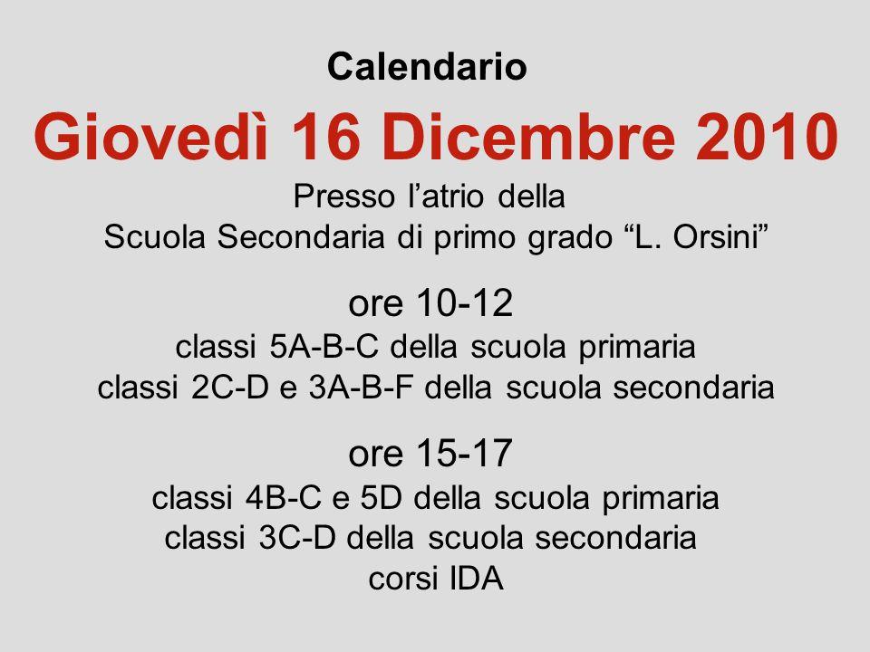 Calendario Giovedì 16 Dicembre 2010 Presso latrio della Scuola Secondaria di primo grado L.
