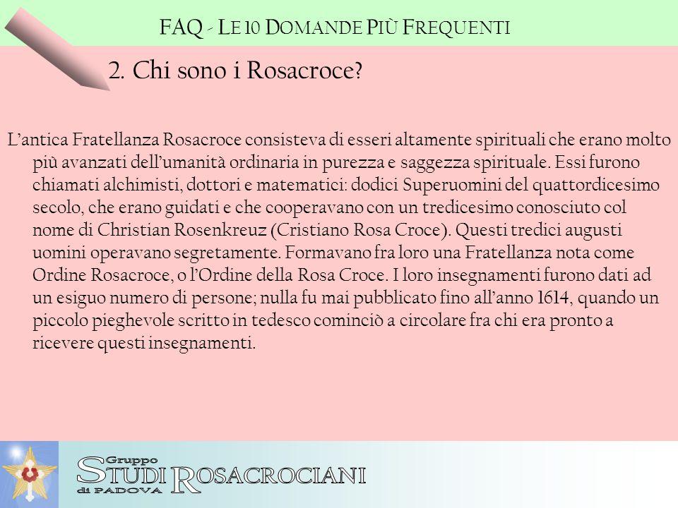 2. Chi sono i Rosacroce? Lantica Fratellanza Rosacroce consisteva di esseri altamente spirituali che erano molto più avanzati dellumanità ordinaria in