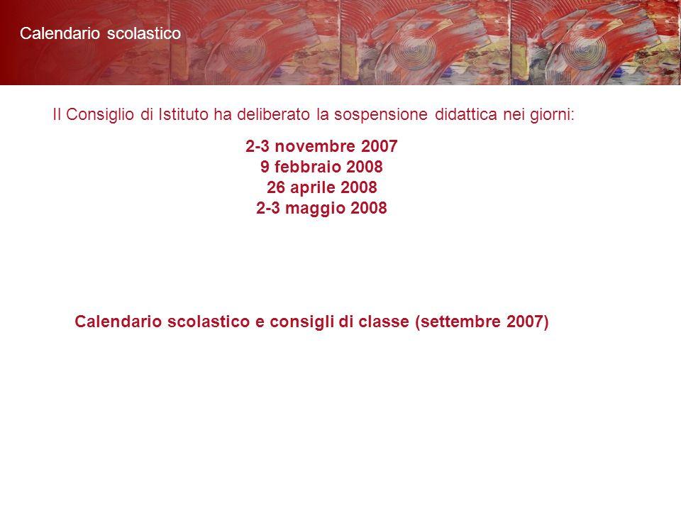 Calendario scolastico e consigli di classe (settembre 2007) 2-3 novembre 2007 9 febbraio 2008 26 aprile 2008 2-3 maggio 2008 Il Consiglio di Istituto