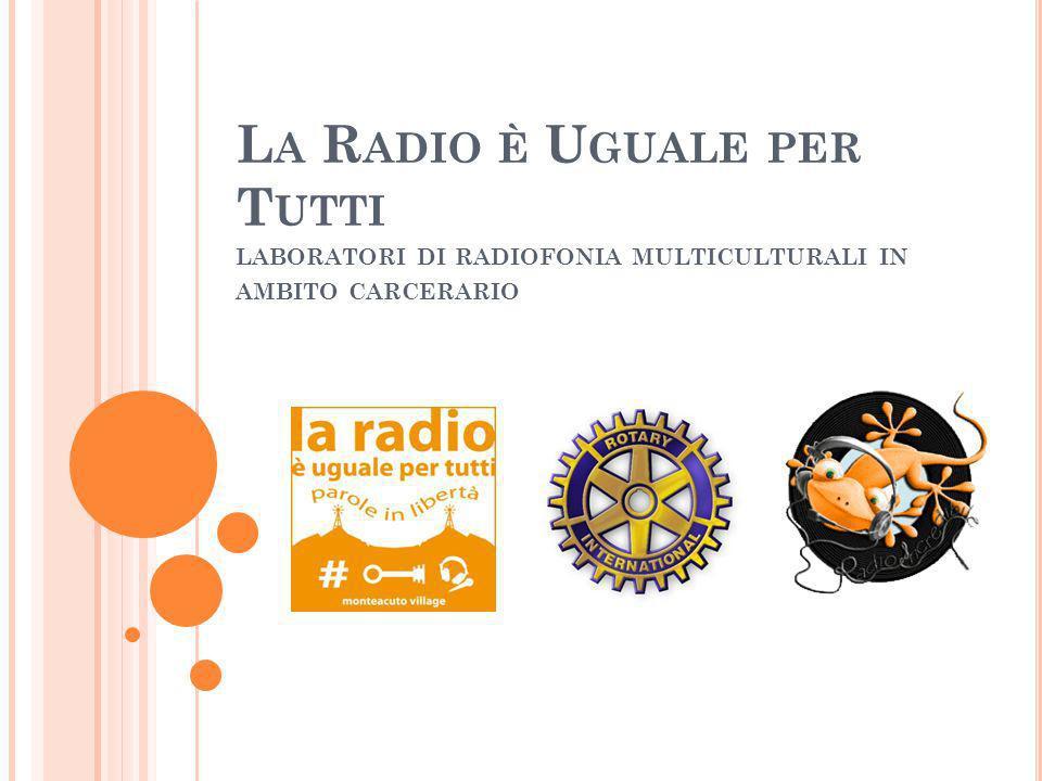 L A R ADIO È U GUALE PER T UTTI LABORATORI DI RADIOFONIA MULTICULTURALI IN AMBITO CARCERARIO